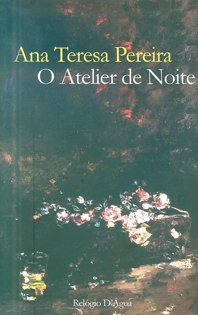 O atelier de noite (Ana Teresa Pereira)