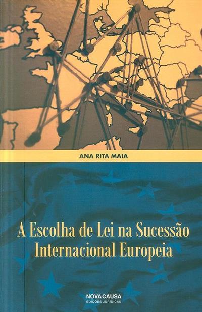 A escolha de lei na sucessão internacional europeia (Ana Rita Maia)