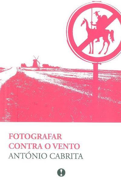 Fotografar contra o vento (António Cabrita)