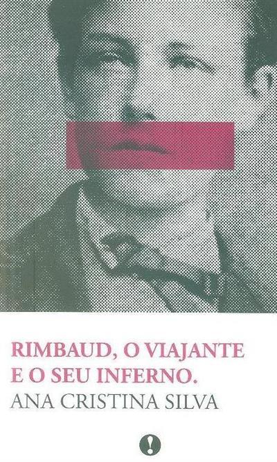 Rimbaud, o viajante e o seu inferno (Ana Cristina Silva)