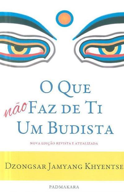 O que não faz de ti um budista (Dzongsar Jamyang Khyentse)