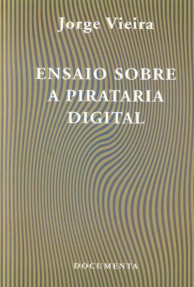 Ensaio sobre a pirataria digital (Jorge Vieira)