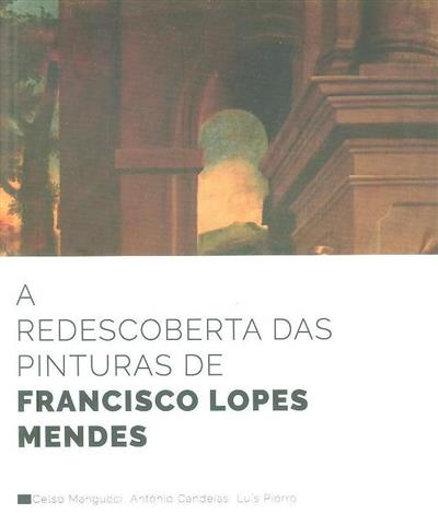 A redescoberta das pinturas de Francisco Lopes Mendes (Celso Mangucci, António Candeias, Luís Piorro)