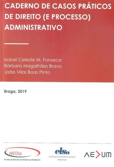 Caderno de casos práticos de direito (e processo) administrativo (Isabel Celeste M. Fonseca, Bárbara Magalhães Bravo, João Vilas Boas Pinto)