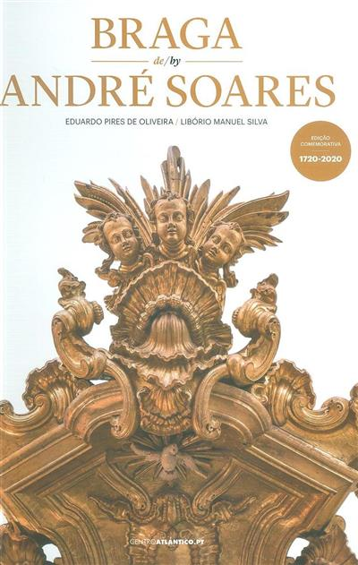 Braga de André Soares (texto e coord. Eduardo Pires de Oliveira)