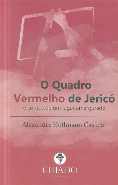 O quadro vermelho de Jericó e contos de um lugar amargurado (Alexandre Hoffmann Castela)