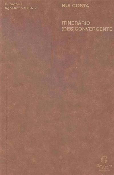 Itenerário (des)convergente (textos Luís Filipe de Araújo, Agostinho Santos)