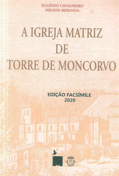 A igreja matriz de Torre de Moncorvo (Eugénio Cavalheiro, Nelson Rebanda)