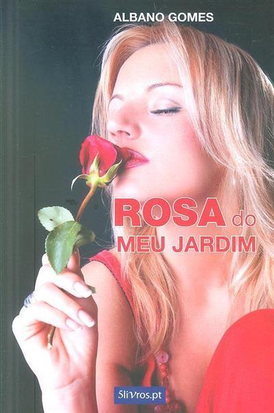 Rosa do meu jardim (Albano Gomes)