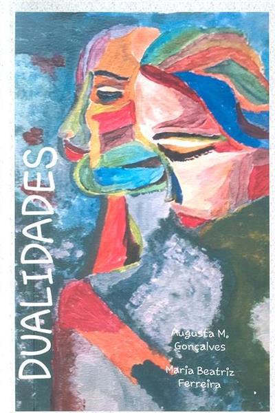 Dualidades (Augusta M. Gonçalves, Maria Beatriz Ferreira )