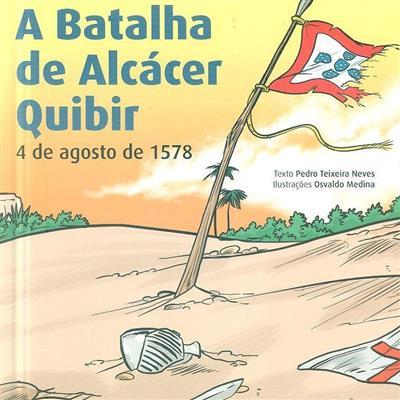 A batalha de Alcácer Quibir, 4 de agosto de 1578 (Pedro Teixeira Neves)
