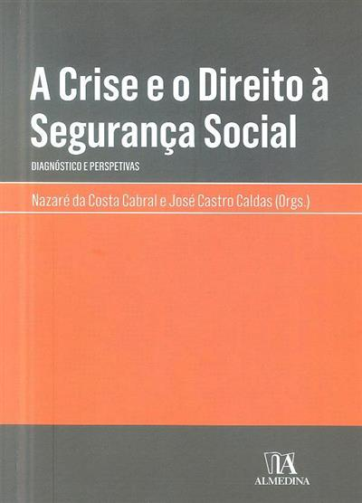 A crise e o direito à segurança social (org. Nazaré da Costa Cabral, José Castro Caldas)