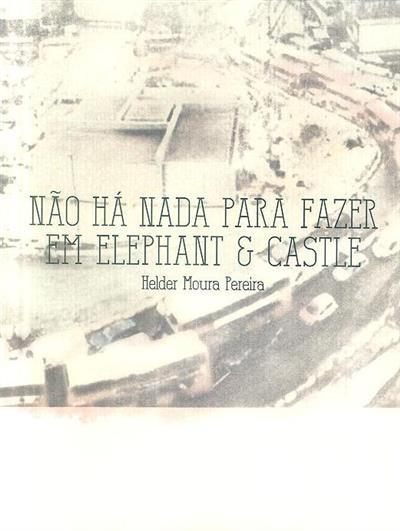 Não há nada para fazer em Elefhant e Castle (Helder Moura Pereira)