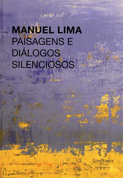 Manuel Lima, paisagens e diálogos silenciosos (textos Luís Filipe de Araújo, Agostinho Santos)