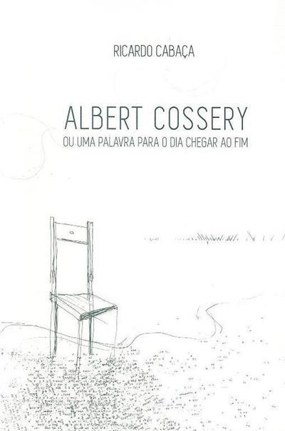 Albert Cossery ou uma palavra para chegar ao fim (Ricardo Cabaça)