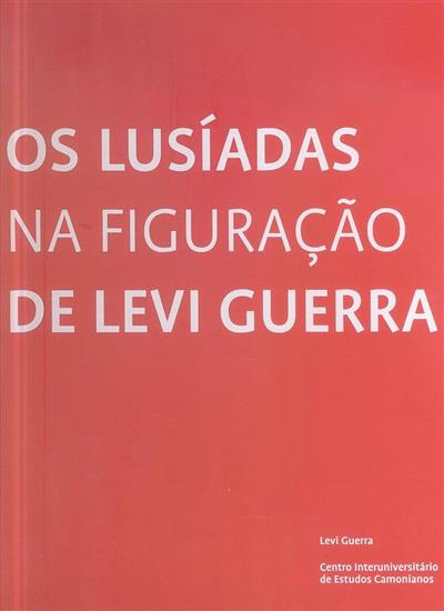 Os Lusíadas, na figuração de Levi Guerra (coord. José Carlos Seabra Pereira, Margarida Negrais)