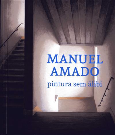 Manuel Amado, pintura sem álibi  (textos Bruno Murani... [et al.])