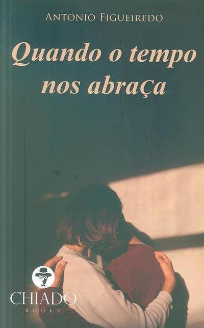 Quando o tempo nos abraça (António Figueiredo)