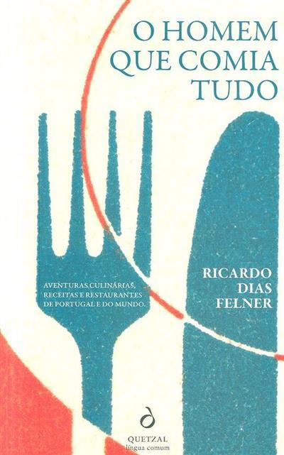 O homem que comia tudo (Ricardo Dias Felner)