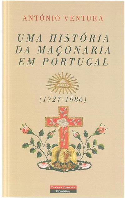 Uma história da Maçonaria em Portugal , 1727-1986 (António Ventura)