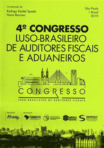 4º Congresso Luso-Brasileiro de Auditores Fiscais e Aduaneiros (coord. Roderigo Keidel Spada, Nuno Barroso)