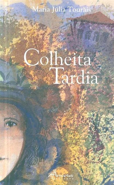 Colheita tardia (Maria Júlia Tourais)