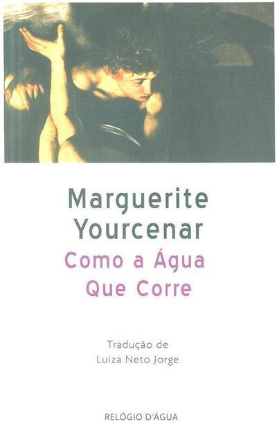 Como a água que corre (Marguerite Yourcenar)
