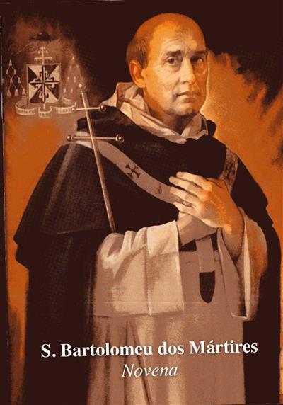 S. Bartolomeu dos Mártires ([compil.] José Carlos Vaz Lucas, Francisco Carvalho)