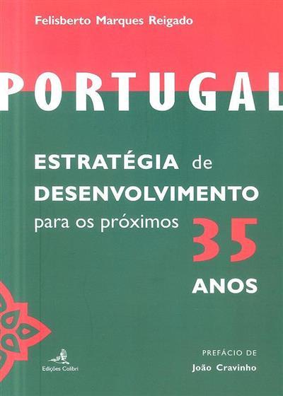 Portugal, estratégia de desenvolvimento para os próximos 35 anos (Felisberto Marques Reigado)