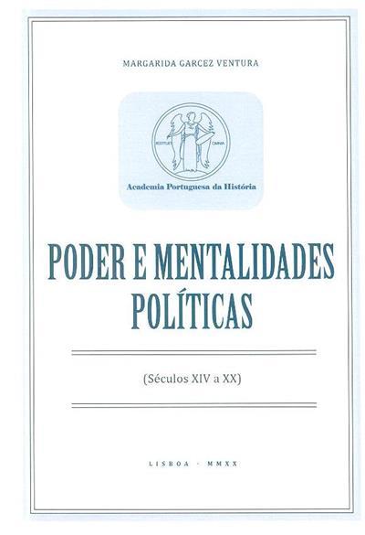 Poder e mentalidades políticas (séculos XIV a XX) (Margarida Garcez Ventura)