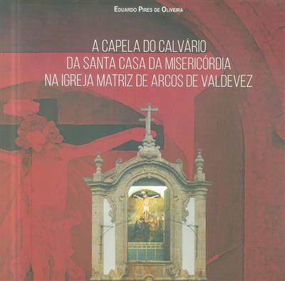 A Capela do Calvário da Santa Casa da Misericórdia na Igreja Matriz de Arcos de Valdevez (Eduardo Pires de Oliveira)