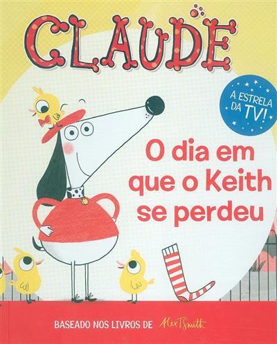 Claude, o dia em que o Keith se perdeu (escrita e il. Alex T. Smith)
