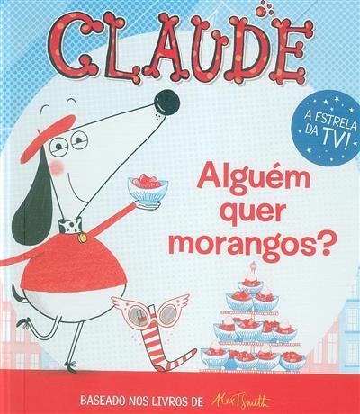 Claude, alguém quer morangos? (escrita e il. Alex T. Smith)