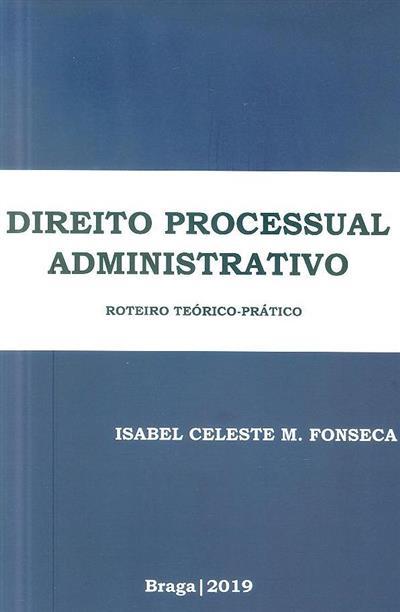 Direito processual administrativo (Isabel Celeste Monteiro da Fonseca)