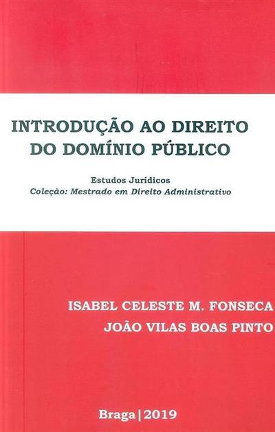 Introdução ao direito do domínio público (Isabel Celeste M. Fonseca, João Vilas Boas Pinto)