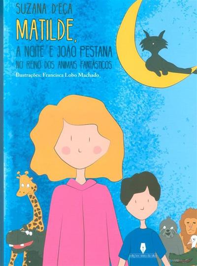 Matilde, a noite e João Pestana no reino dos animais fantásticos (Suzana d'Eça)