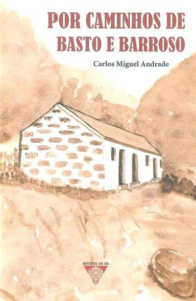 Por caminhos de Basto e Barroso (Carlos Miguel Andrade)
