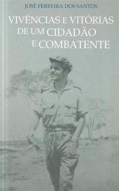 Vivências e vitórias de um cidadão e combatente (José Ferreira dos Santos)
