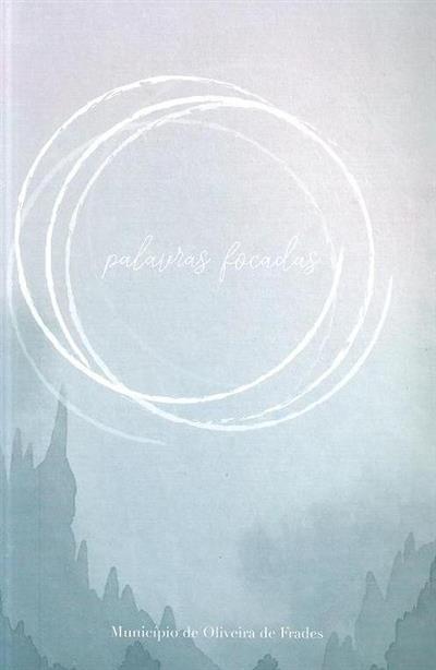 Palavras focadas (ed. Município de Oliveira de Frades)