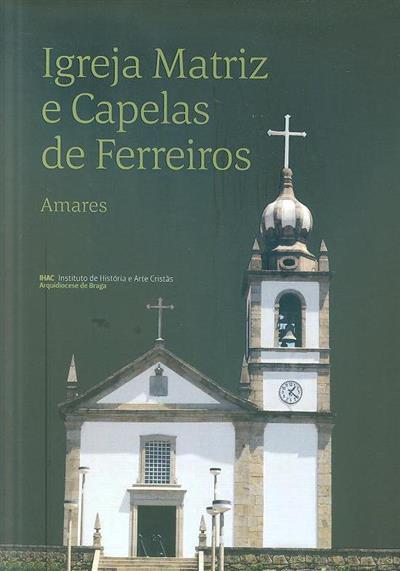 Igreja Matriz e capelas de Ferreiros (coord. e textos Paulo Abreu)