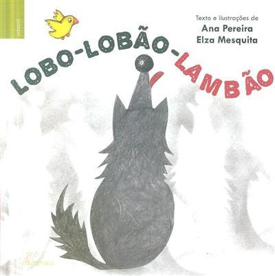 Lobo-lobão-lambão (texto, il. Ana Pereira, Elza Mesquita)
