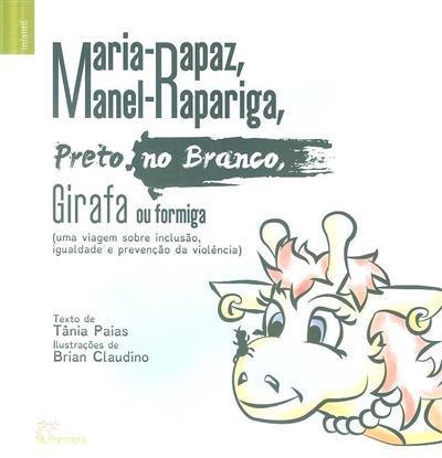 Maria-rapaz, Manel-rapariga, preto no branco, girafa ou formiga (texto Tânia Paias)