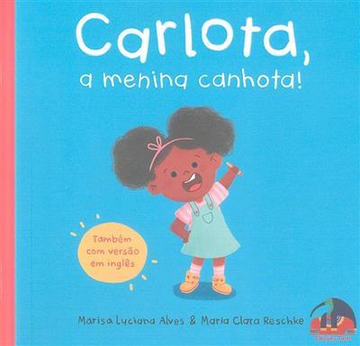Carlota, a menina canhota! ; (Marisa Luciana Alves)