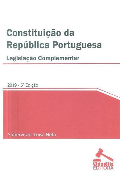 Constituição da República Portuguesa e legislação complementar (supervisão Luísa Neto)