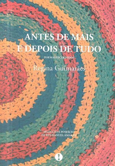Antes de mais e depois de tudo (Regina Guimarães)
