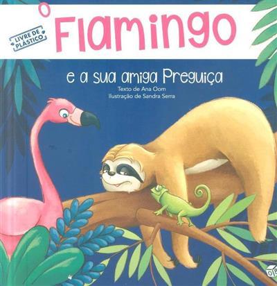 O Flamingo e a sua amiga Preguiça (Ana Oom)
