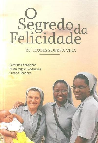 O segredo da felicidade (Catarina Fontainhas, Nuno Miguel Rodrigues, Susana Bandeira)