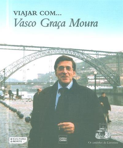 Viajar com... Vasco Graça Moura (José Cândido de Oliveira Martins)