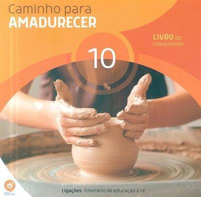 Caminho para amadurecer, 10 (coord. Elsa Almeida, Rui Alberto, Sofia Fonseca)