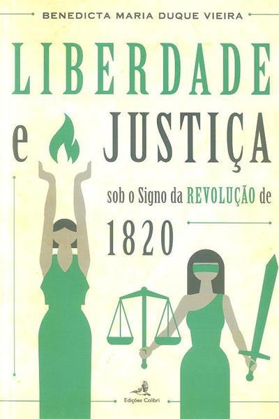 Liberdade e Justiça, sob o signo da Revolução de 1820 (Benedicta Maria Duque Vieira)